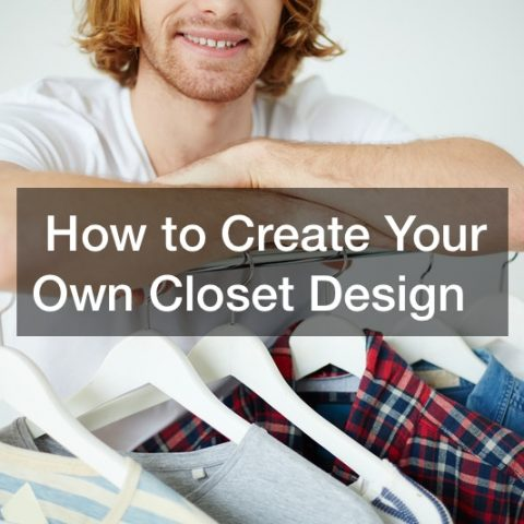 How to Create Your Own Closet Design