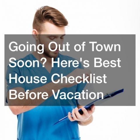 Going Out of Town Soon? Heres Best House Checklist Before Vacation