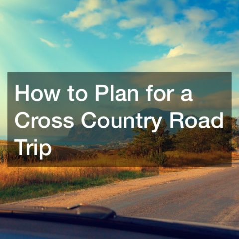 How to Plan for a Cross Country Road Trip