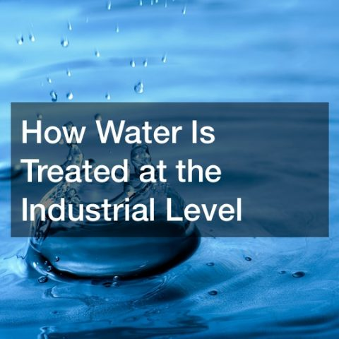 How Water Is Treated at the Industrial Level